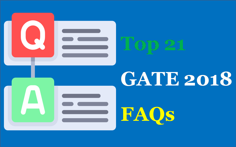 Top 21 GATE 2018 Frequently Asked Questions (FAQs)