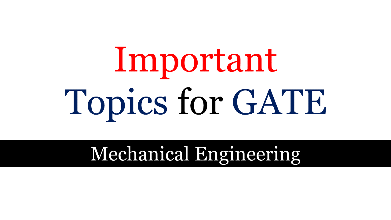 Important topics for GATE Mechanical Engineering