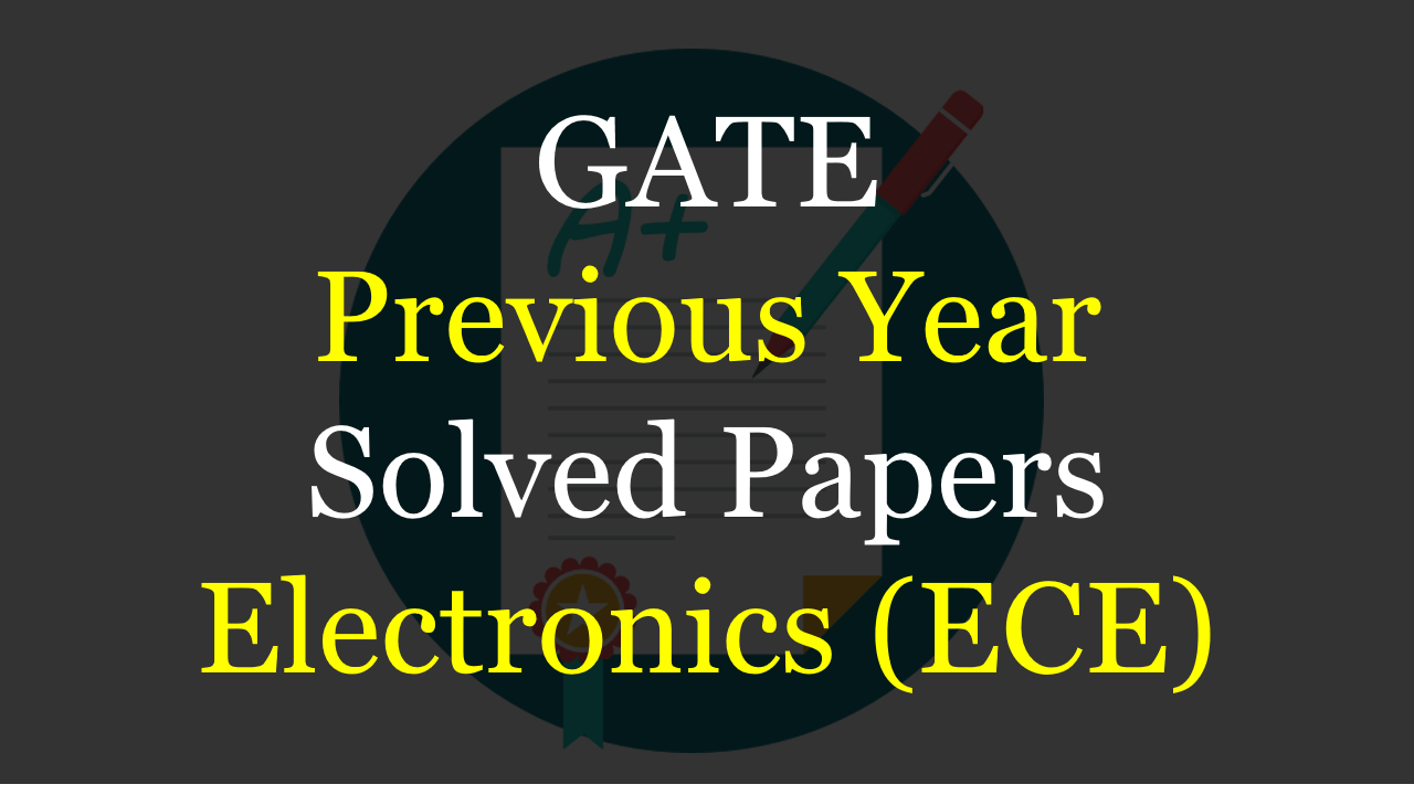 GATE Previous Year Solved Papers ECE